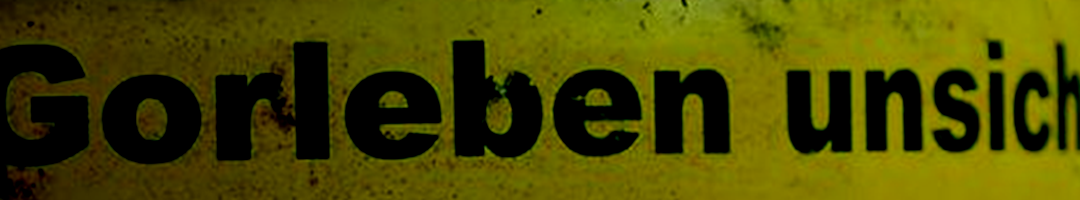 Aus der Region: Gorleben macht dicht…? Ein Warnruf